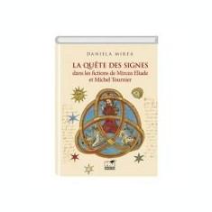 La quête des signes dans les fictions de Mircea Eliade et Michel Tournier - Daniela Mirea