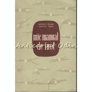 Mic Manual De Inot - Baranuy Istvan, Sarosi Imre - Tiraj: 4100 Exemplare