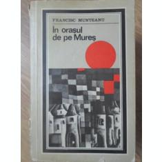 IN ORASUL DE PE MURES-FRANCISC MUNTEANU