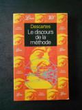 RENE DESCARTES - DISCOURS DE LA METHODE (limba franceza)