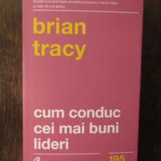 CUM CONDUC CEI MAI BUNI LIDERI-Brian Tracy, 2018