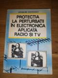 Protectia la perturbatii in electronica aplicata radio si tv - Ghe. Sandulescu