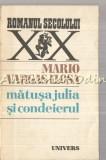 Cumpara ieftin Matusa Julia Si Condeierul - Mario Varga Llosa, 1985
