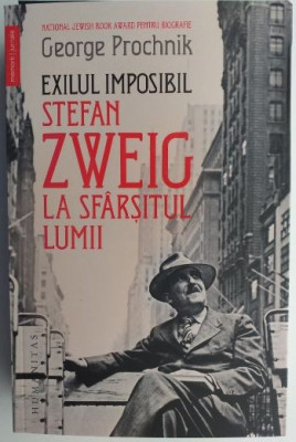 Exilul imposibil. Stefan Zweig la sfarsitul lumii - Prochnik George foto