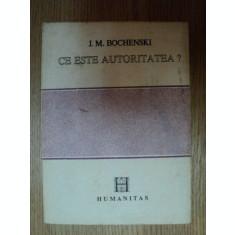 CE ESTE AUTORITATEA? de J.M. BOCHENSKI, BUC. 1992