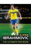 Zlatan Ibrahimovic: The Ultimate Fan Book - Adrian Besley