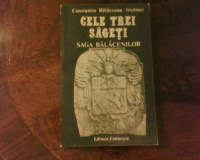 Constantin Balaceanu Stolnici Cele trei sageti. Saga Balacenilor foto