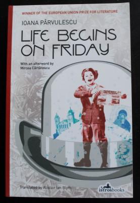 Ioana Pârvulescu - Life Begins on Friday (Viața începe vineri) foto