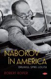 Nabokov in America. Carte pentru toti. Vol 274/Robert Roper