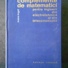 ANDRE ANGOT - COMPLEMENTE DE MATEMATICI PENTRU INGINERII DIN ELECTROTEHNICA