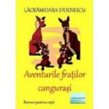 Aventurile fratilor cangurasi - Lacramioara Stoenescu