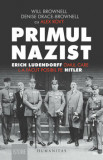 Primul nazist: Erich Ludendorff,omul care l-a facut posibil pe Hitler/Will Browenell, Denise Drace-Brownell