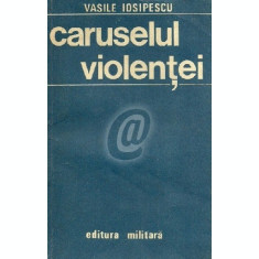 Caruselul violentei (Ed. Militara)