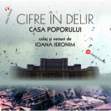Cifre in delir. Casa Poporului / House of the People. When Big is not Beautiful (ed. bilingva)