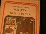 MAITREYI- NUNTA IN CER-MIRCEA ELIADE-346 PG-