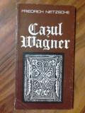Cazul Wagner - Friedrich Nietzsche    (posib. expediere si 6 lei/gratuit) (4+1)