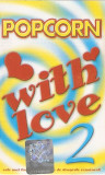 Caseta Popcorn With Love 2: O-Zone, Andreea Balan,Delia,Pepe,3rei Sud Est,Andra, Casete audio