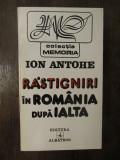 ION ANTOHE - RASTIGNIRI IN ROMANIA DUPA IALTA