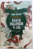 REGATUL DRAGONULUI DE AUR de ISABEL ALLENDE , 2018