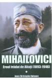 Mihailovici, eroul tradat de aliati 1893-1946 - Jean-Christophe Buisson