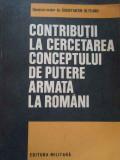 Contributii La Cercetarea Conceptului De Putere Armata La Rom - Constantin Olteanu ,284594