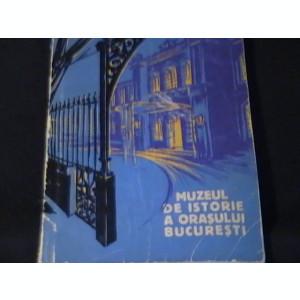MUZEUL DE ISTORIE AL ORASULUI BUCURESTI-FLORIN GEORGESCU-PAUL  CERNOVODEANU=