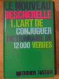 LE NOUVEAU BESCHERELLE. L'ART DE CONJUGUER. DICTIONNAIRE DE 12000 VERBES-COLECTIV