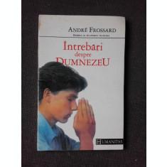 INTREBARI DESPRE DUMNEZEU , ANDRE FROSSARD