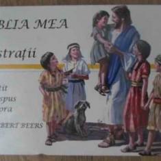 BIBLIA MEA CU ILUSTRATII. DE CITIT SI DE SPUS SI ALTORA - V. GILBERT BEERS
