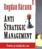 Anti-strategic management Teorie si studii de caz  Bogdan Bacanu