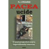 Pacea ucide - P. J. ORourke