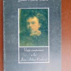 Viata aventuroasa a lui Jean Arthur Rimband- Jean Marie-Carre