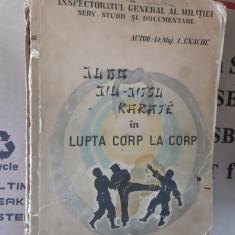 JUDO, JIU-JITSU, KARATE IN LUPTA CORP LA CORP de I. ENACHE  -  R A R I T A T E !
