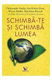 Schimba-te si schimba lumea - Christoph Andre, Jon Kabat-Zinn, Pierre Rabhi