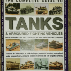THE COMPLETE GUIDE TO TANKS -& ARMOURED FIGHTINH VEHICLES - GEORGE FORTY&JACK LIVESEY