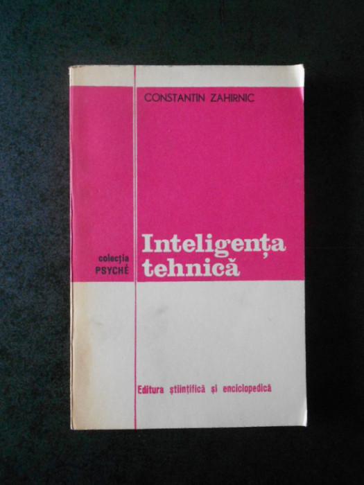 CONSTANTIN ZAHITNIC - INTELIGENTA TEHNICA (Colectia PSYCHE)