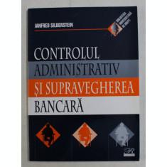 CONTROLUL ADMINISTRATIV SI SUPRAVEGHEREA BANCARA de IANFRED SILBERSTEIN , 2005