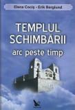 Templul schimbarii - arc peste timp/Elena Cocis, Erik Berglund