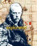 Mari exploratori. Cucerirea si inventarea lumii