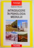 INTRODUCERE IN PSIHOLOGIA MEDIULUI de GABRIEL MOSER , 2009