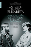 """""""Cu iubire tandră, Elisabeta"""". """"Mereu al tău credincios, Carol"""". Corespondența perechii regale (Vol. 1) 1869–1888"""