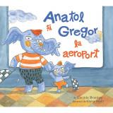 Cumpara ieftin Carte Editura Arthur, Anatol si Gregor la aeroport, Lavinia Braniste, ART