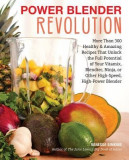 Power Blender Revolution: More Than 300 Healthy and Amazing Recipes That Unlock the Full Potential of Your Vitamix, Blendtec, Ninja, or Other Hi