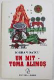 UN MIT - TOMA ALIMOS de IORDAN DATCU , 1999 , DEDICATIE*