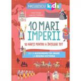 10 mari imperii. 10 harti pentru a intelege tot de la Alexandru cel Mare la Regina Victoria, Imre Feiner, ill. Laurent Stefano