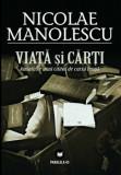 Viata si carti. Amintirile unui cititor de cursa lunga/Nicolae Manolescu, Paralela 45
