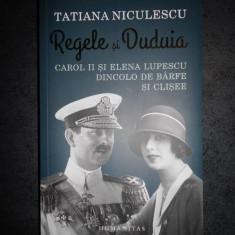 TATIANA NICULESCU - REGELE SI DUDUIA. CAROL II SI ELENA LUPESCU DINCOLO DE BARFE