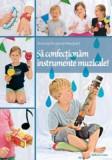 Să confecționăm instrumente muzicale