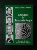 EMIL DUMITRU STEANTA - AM LUPTAT IN SUMANELE NEGRE. REZISTENTA ANTICOMUNISTA
