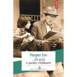 ... Sa ucizi o pasare cintatoare ed.2013 - Harper Lee